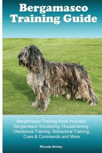 Bergamasco Training Guide Bergamasco Training Book Includes: Bergamasco Socializing, Housetraining, Obedience Training, Behavioral Training, Cues & Co