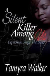 A Silent Killer Among Us: Depression Sings the Blues