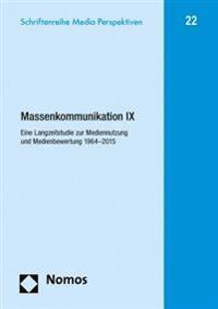 Massenkommunikation IX: Eine Langzeitstudie Zur Mediennutzung Und Medienbewertung 1964-2015