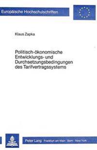 Politisch-Oekonomische Entwicklungs- Und Durchsetzungsbedingungen Des Tarifvertragssystems: Historisch-Systematische Untersuchung Zur Verrechtlichung