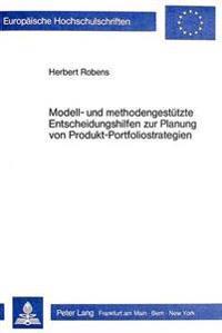 Modell- Und Methodengestuetzte Entscheidungshilfen Zur Planung Von Produkt-Portfoliostrategien