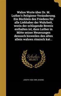 GER-WAHRE WORTE UBER DR M LUTH
