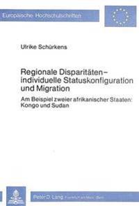 Regionale Disparitaeten - Individuelle Statuskonfiguration Und Migration: Am Beispiel Zweier Afrikanischer Staaten: Kongo Und Sudan