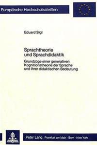 Sprachtheorie Und Sprachdidaktik: Grundzuege Einer Generativen Kognitionstheorie Der Sprache Und Ihrer Didaktischen Bedeutung