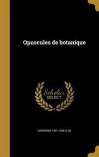 FRE-OPUSCULES DE BOTANIQUE