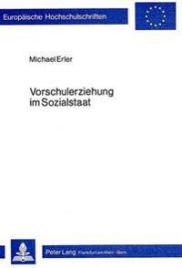 Vorschulerziehung Im Sozialstaat: Eine Soziologische Untersuchung Der Oekonomischen Und Politischen Bedingungen Der Reform Der Vorschulerziehung Unter