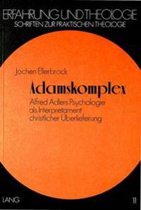 Adamskomplex: Alfred Adlers Psychologie ALS Interpretament Christlicher Ueberlieferung