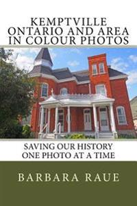 Kemptville Ontario and Area in Colour Photos: Saving Our History One Photo at a Time