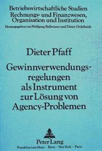 Gewinnverwendungsregelungen ALS Instrument Zur Loesung Von Agency-Problemen: Ein Beitrag Zur Diskussion Um Die Reformierung Der Ausschuettungskompeten