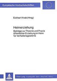 Heimerziehung: Beitraege Zur Theorie Und Praxis Oeffentlicher Erziehung Im Heim Fuer Verhaltensgestoerte