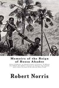 Memoirs of the Reign of Bossa Ahadee: King of Dahomy, an Inland Country of Guiney. to Which Are Added, the Author's Journey to Abomey, the Capital; An