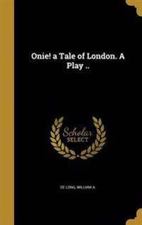ONIE A TALE OF LONDON A PLAY