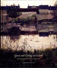 Grez-sur-Loing revisited : The int/l artists' colony in a different light