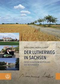 Der Lutherweg in Sachsen: Entdeckungen Im Mutterland Der Reformation