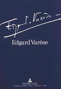 Edgard Varese 1883-1965: Dokumente Zu Leben Und Werk: Ausstellung Der Akademie Der Kuenste Und Der Technischen Universitaet Berlin