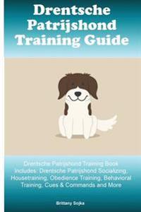 Drentsche Patrijshond Training Guide Drentsche Patrijshond Training Book Includes: Drentsche Patrijshond Socializing, Housetraining, Obedience Trainin
