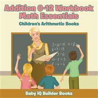 Addition 0-12 Workbook Math Essentials Children's Arithmetic Books