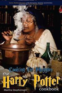 Cooking for Muggles - The Harry Potter Cookbook: Harry Potter Recipes with Desserts, Snacks and Drinks Inspired by Harry Potter Food