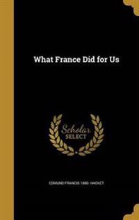 WHAT FRANCE DID FOR US