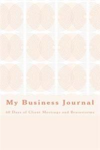 My Business Journal: 60 Days of Client Meetings and Brainstorms