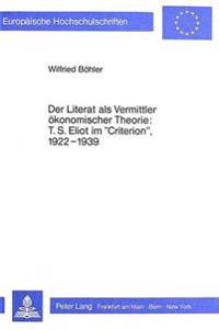 Der Literat ALS Vermittler Oekonomischer Theorie: T.S. Eliot Im -Criterion-, L922-L939: (Literary Man on Economics: T.S. Eliot in the -Criterion-, L92