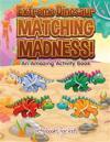 Extreme Dinosaur Matching Madness! an Amazing Activity Book