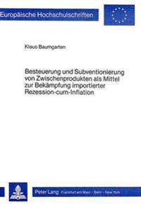 Besteuerung Und Subventionierung Von Zwischenprodukten ALS Mittel Zur Bekaempfung Importierter Rezession-Cum-Infaltion: Eine Makrooekonomische Modell-