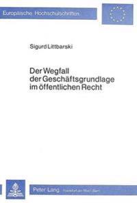 Der Wegfall Der Geschaeftsgrundlage Im Oeffentlichen Recht: Zugleich Ein Beitrag Zur Auslegung Des 60 I Vwvfg
