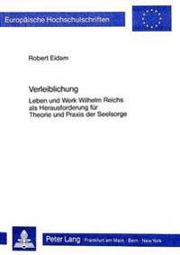 Verleiblichung: Leben Und Werk Wilhelm Reichs ALS Herausforderung Fuer Theorie Und Praxis Der Seelsorge