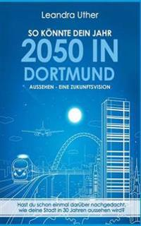 So könnte dein Jahr 2050 in Dortmund aussehen - Eine Zukunftsvision