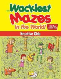 The Wackiest Mazes in the World! Kids Maze Activity Book