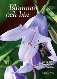 Blommor och bin : din trädgård - ett matbord för pollinerande insekter