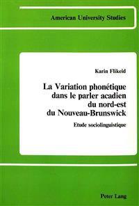 LA Variation Phonetique Dans Le Parler Acadien Du Nord-Est Du Nouveaus-Brunswick