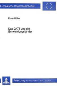 Das GATT Und Die Entwicklungslaender: Die Handelsprobleme Der Dritten Welt Und Ihre Blockierte Loesung