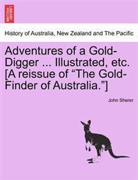 Adventures of a Gold-Digger ... Illustrated, Etc. [A Reissue of the Gold-Finder of Australia.]