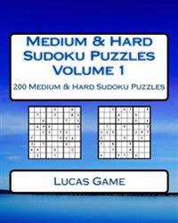 Medium & Hard Sudoku Puzzles Volume 1: 200 Medium & Hard Sudoku Puzzles