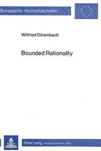Bounded Rationality: Problemloesung Bei Kognitiven Beschraenkungen Des Individuums Und Komplexitaet Der Umwelt