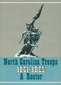 North Carolina Troops, 1861-1865: A Roster, Volume 19