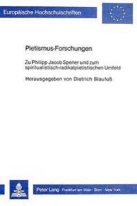 Pietismus-Forschungen: Zu Philipp Jacob Spener Und Zum Spiritualistisch-Radikalpietistischen Umfeld