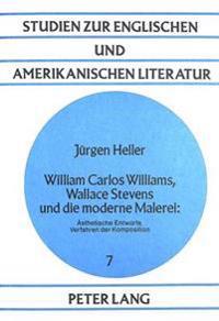 William Carlos Williams, Wallace Stevens Und Die Moderne Malerei:: Aesthetische Entwuerfe, Verfahren Der Komposition