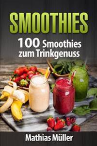 Smoothies: 100 Smoothies Zum Trinkgenuss Aus Dem Thermomix
