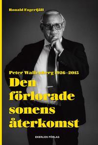 Den förlorade sonens återkomst : Peter Wallenberg 1926-2015