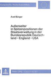 Aussenseiter in Spitzenpositionen Der Staatsverwaltung in Der Bundesrepublik Deutschland - England - USA