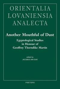 Another Mouthful of Dust: Egyptological Studies in Honour of Geoffrey Thorndike Martin