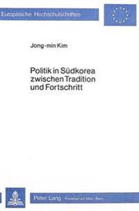 Politik in Suedkorea Zwischen Tradition Und Fortschritt: Krisensequenzen in Einem Schwellenland