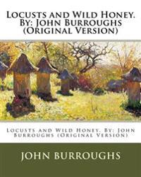 Locusts and Wild Honey. by: John Burroughs (Original Version)