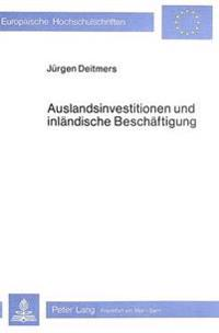 Auslandsinvestitionen Und Inlaendische Beschaeftigung: Probleme Der Ermittlung Heimischer Beschaeftigungswirkungen Von Direktinvestitionen
