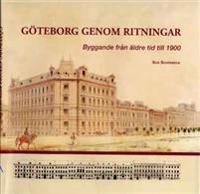 Göteborg genom ritningar : byggande från äldre tid till 1900