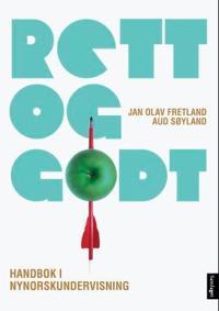 Rett og godt!; handbok i nynorskundervisning - Jan Olav Fretland, Aud Søyland | Ridgeroadrun.org