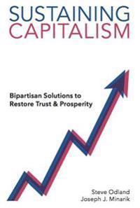 Sustaining Capitalism: Bipartisan Solutions to Restore Trust & Prosperity